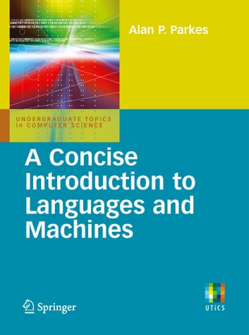 A Concise Introduction to Languages and Machines ebook by Alan P. Parkes