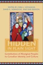 Hidden in Plain Sight ebook by Cora J. Voyageur,David Newhouse,Dan Beavon