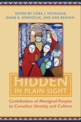 Hidden in Plain Sight - Contributions of Aboriginal Peoples to Canadian Identity and Culture, Volume II ebook by