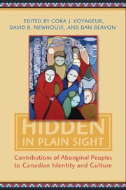 Hidden in Plain Sight - Contributions of Aboriginal Peoples to Canadian Identity and Culture, Volume II ebook by Cora J. Voyageur,David Newhouse,Dan Beavon