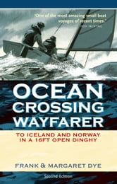 Ocean Crossing Wayfarer - To Iceland and Norway in a 16ft Open Dinghy ebook by Frank Dye