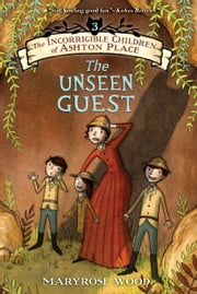 The Incorrigible Children of Ashton Place: Book III - The Unseen Guest ebook by Maryrose Wood,Jon Klassen