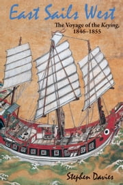 East Sails West - The Voyage of the Keying, 18461855 ebook by Stephen Davies,Stephen Davies