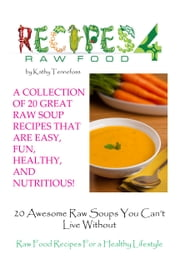 20 Awesome Raw Soups You Can't Live Without ebook by Kathleen Tennefoss