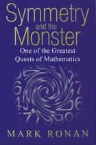 Symmetry and the Monster ebook by Mark Ronan