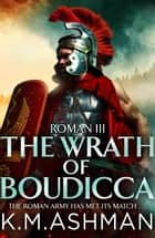 Roman III – The Wrath of Boudicca ebook by