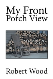 My Front Porch View ebook by Robert Wood