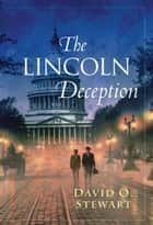 The Lincoln Deception ebook by David O. Stewart