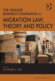 The Ashgate Research Companion to Migration Law, Theory and Policy ebook by Professor Satvinder S Juss