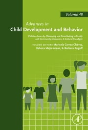 Children Learn by Observing and Contributing to Family and Community Endeavors: A Cultural Paradigm ebook by Maricela Correa-Chávez,Rebeca Mejía-Arauz,Barbara Rogoff