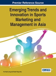 Emerging Trends and Innovation in Sports Marketing and Management in Asia ebook by Ho Keat Leng,Noah Yang Hsu