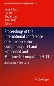 Proceedings of the International Conference on Human-centric Computing 2011 and Embedded and Multimedia Computing 2011 - HumanCom & EMC 2011 ebook by James J. Park,Hai Jin,Xiaofei Liao,Ran Zheng