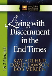 Living with Discernment in the End Times ebook by Kay Arthur, Pete De Lacy, Bob Vereen