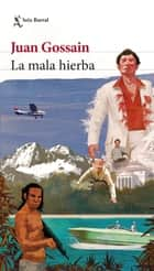 La mala hierba ebook by Juan Gossaín