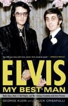 Elvis: My Best Man - Radio Days, Rock 'n' Roll Nights, and My Lifelong Friendship with Elvis Presley ebook by George Klein, Chuck Crisafulli