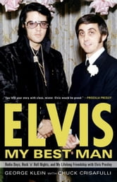 Elvis: My Best Man - Radio Days, Rock 'n' Roll Nights, and My Lifelong Friendship with Elvis Presley ebook by George Klein,Chuck Crisafulli
