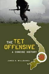 The Tet Offensive - A Concise History ebook by James H. Willbanks