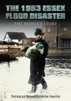 The 1953 Essex Flood Disaster - The People's Story ebook by Patricia Rennoldson Smith