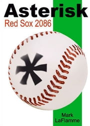 Asterisk: Red Sox 2086 ebook by Mark LaFlamme