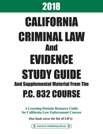 2018 California Criminal Law and Evidence with P.C. 832 ebook by LawTech Publishing Group