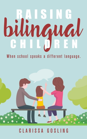 Raising bilingual children - when school speaks a different language ebook by Clarissa Gosling