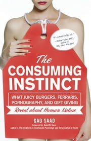 The Consuming Instinct - What Juicy Burgers, Ferraris, Pornography, and Gift Giving Reveal About Human Nature ebook by Kobo.Web.Store.Products.Fields.ContributorFieldViewModel