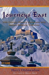 Journeys East: 20th Century Western Encounters with Eastern Religious Traditions ebook by Oldmeadow, Harry