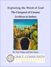 Exploring the Word of God The Conquest of Canaan: Leviticus to Joshua ebook by Tim Finlay
