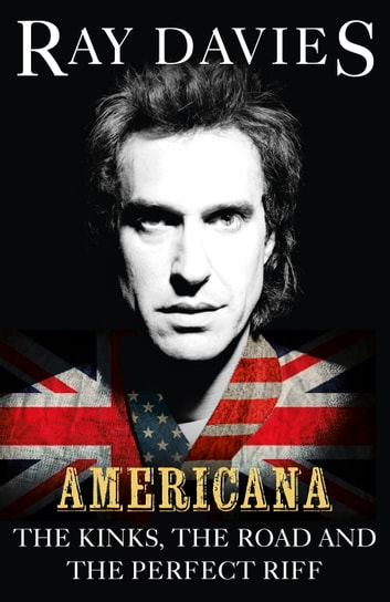 Americana - The Kinks, the Road and the Perfect Riff ebook by Ray Davies