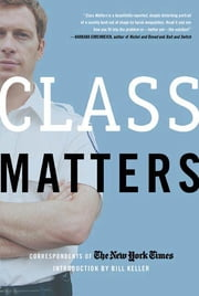 Class Matters ebook by The New York Times,Bill Keller