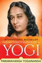 The Autobiography of a Yogi - The Original Classic Edition ebook by Paramahansa Yogananda, GP Editors