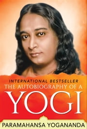 The Autobiography of a Yogi - The Original Classic Edition ebook by Paramahansa Yogananda,GP Editors