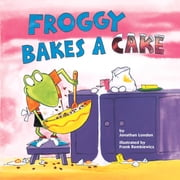 Froggy Bakes a Cake ebook by Jonathan London,Frank Remkiewicz