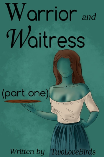 Warrior and Waitress (Part One) ebook by TwoLoveBirds