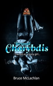 Beyond Charybdis: Trained as a pony girl... ebook by Bruce McLachlan