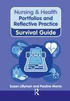 Nursing & Health Survival Guide: Portfolios and Reflective Practice ebook by Susan Lillyman, Pauline Merrix