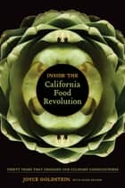 Inside the California Food Revolution - Thirty Years That Changed Our Culinary Consciousness eBook by Joyce Goldstein
