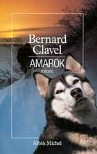Amarok - Le Royaume du Nord - tome 4 eBook by Bernard Clavel
