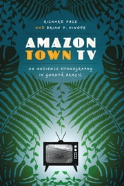 Amazon Town TV - An Audience Ethnography in Gurupá, Brazil ebook by Richard Pace,Brian P. Hinote