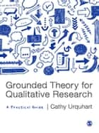 Grounded Theory for Qualitative Research - A Practical Guide ebook by Cathy Urquhart