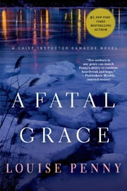 A Fatal Grace - A Chief Inspector Gamache Novel ebook by Louise Penny