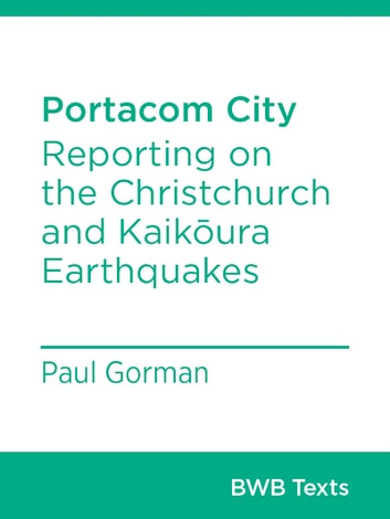 Portacom City - Reporting on the Christchurch and Kaikōura earthquakes ebook by Paul Gorman