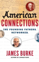 American Connections - The Founding Fathers. Networked. ebook by James Burke