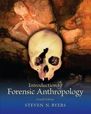 Introduction to Forensic Anthropology, Pearson eText ebook by Steven N. Byers