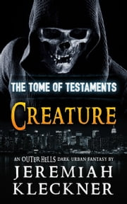 Creature - An Outer Hells Dark Urban Fantasy (The Tome of Testaments Book 3) ebook by Jeremiah Kleckner