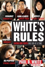 White's Rules - Saving Our Youth One Kid at a Time ebook by Paul D. White,Ron Arias