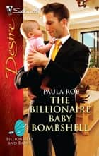 The Billionaire Baby Bombshell - A Passionate Story of Scandal, Pregnancy and Romance ebook by Paula Roe