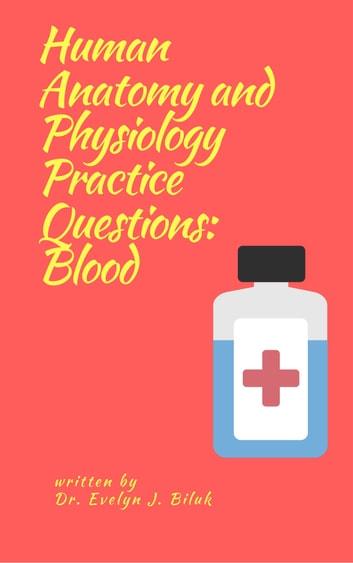 Human Anatomy and Physiology Practice Questions: Blood ebook by Dr. Evelyn J Biluk