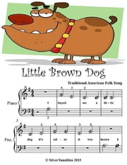 Little Brown Dog - Beginner Tots Piano Sheet Music ebook by Silver Tonalities