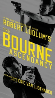 Robert Ludlum's (TM) The Bourne Ascendancy ebook by Eric Van Lustbader